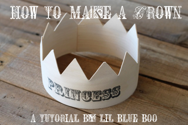 How to make a crown via lilblueboo.com