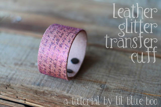 Glittery Leather Cuff with Transfer DIY Tutorial and Download via lilblueboo.com