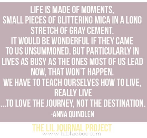Anna Quindlen Quote A Short Guide to a Happy Life via lilblueboo.com