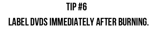Tip #6: Label DVDs immediately after burning. via lilblueboo.com