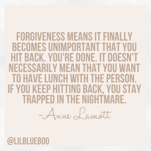 Forgiveness means it finally becomes unimportant that you hit back. anne lamott quote. via lilblueboo.com #quote