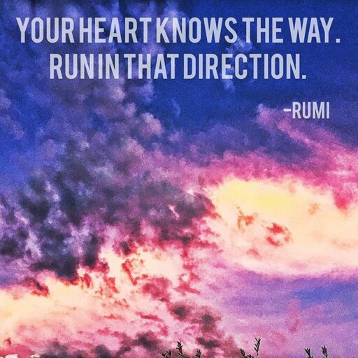 I Could Have Had it all - Rumi Quote Your Heart knows the way