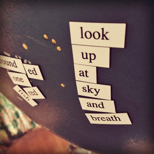 Magnetic Poetry Examples - look up at the sky and breathe